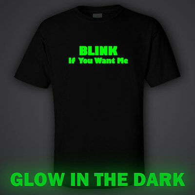 BLACK funny GLOW IN DARK gift T-shirt  BLINK IF YOU WANT ME party neon glowing