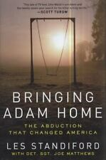 Bringing Adam Home : The Abduction That Changed America by Les Standiford and Joe Matthews (2011, Hardcover)