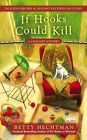 If Hooks Could Kill by Betty Hechtman (Paperback / softback, 2013)