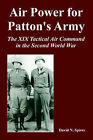 Air Power for Patton's Army: The XIX Tactical Air Command in the Second World War by David N Spires (Paperback / softback, 2005)