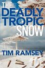 The Deadly Tropic Snow by Mr Tim Ramsey (Paperback / softback, 2012)