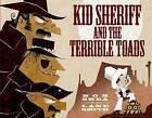 Kid Sheriff and the Terrible Toads by Bob Shea (Hardback, 2014)