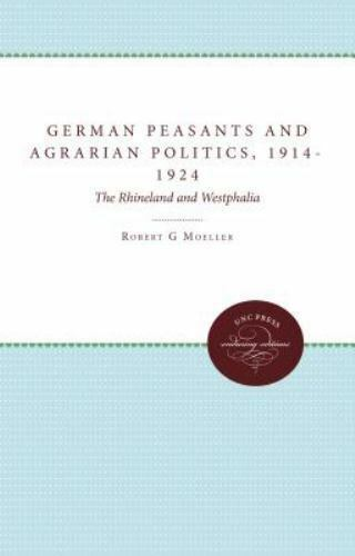 German Peasants and Agrarian Politics, 1914-1924: The Rhineland and Westphalia,