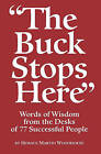 The Buck Stops Here: Words of Wisdom from the Desks of 77 Successful People by Horace Martin Woodhouse (Paperback / softback, 2008)