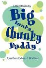Little Stories by Big Funky Chunky Daddy by Jonathan Edward Wallace (Hardback, 2012)