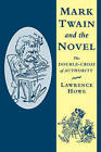 Mark Twain and the Novel: The Double-Cross of Authority by Lawrence Howe (Paperback, 2009)