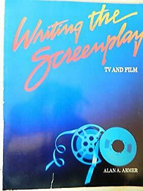 Writing the Screenplay : TV and Film by Armer, Alan A.