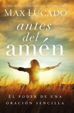 Antes Del Amén : El Poder de una Simple Oración by Max Lucado (2014, Paperback)
