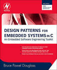 Design Patterns for Embedded Systems in C: An Embedded Software Engineering Toolkit by Bruce Powel Douglass (Paperback, 2010)