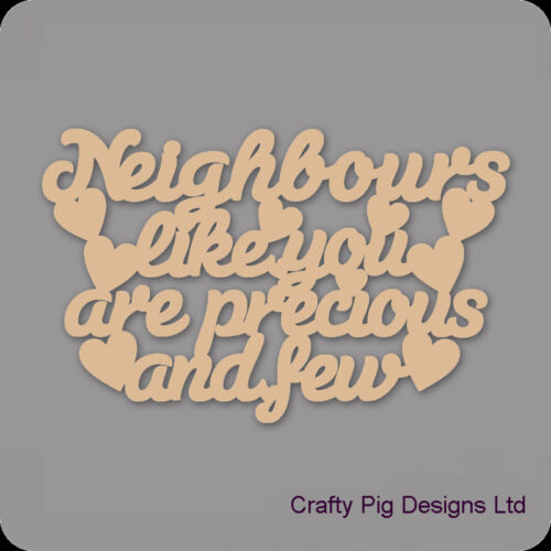 3mm MDF Wooden Craft Blank Neighbour/'s Like You Are Precious And Few Plaque
