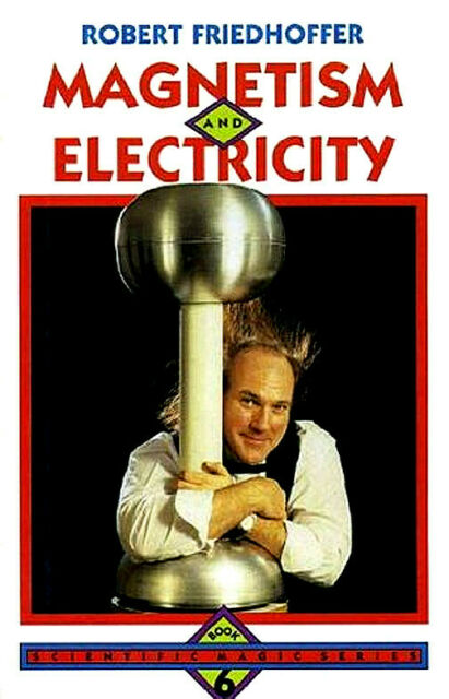 Magnetism and Electricity (Scientific Magic Series) by Robert Friedhoffer HC DJ
