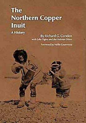 Northern Copper Inuit : A History Hardcover Richard Condon