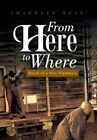 From Here to Where: Based on a True Nightmare by Thaddeus Best (Hardback, 2013)