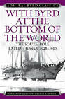 With Byrd at the Bottom of the World: The South Pole Expedition of 1928-1930 by Norman D. Vaughan (Paperback, 2016)