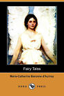 Fairy Tales (Dodo Press) by Marie Catherine Baronne D'Aulnoy (Paperback / softback, 2009)