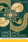 Language Misconceived: Arguing for Applied Cognitive Sociolinguistics by Karol Janicki (Hardback, 2006)