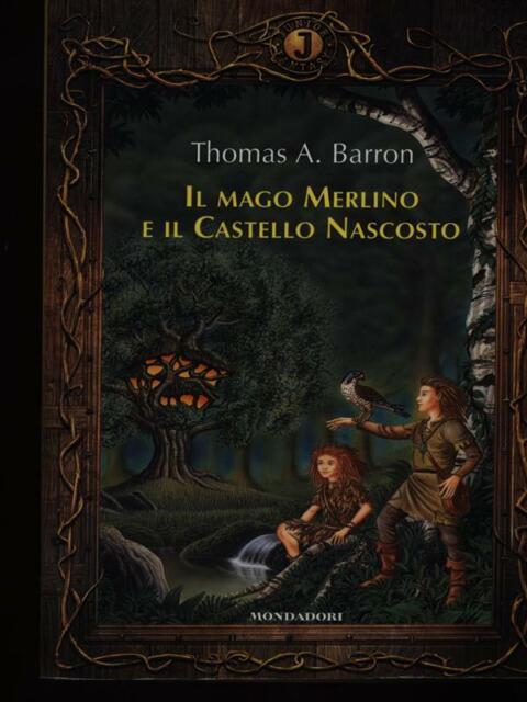 IL MAGO MERLINO E IL CASTELLO NASCOSTO  BARRON THOMAS A. MONDADORI 2005