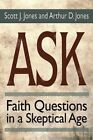 Ask: Faith Questions in a Skeptical Age by Scott J. Jones (Paperback, 2015)