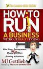 How to Ruin a Business Without Really Trying: What Every Entrepreneur Should Not Do When Running a Business by Mj Gottlieb (Hardback, 2014)