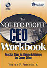 The Not-for-Profit CEO Workbook: Practical Steps to Attaining and Retaining the Corner Office by Walter P. Pidgeon (Paperback, 2006)