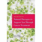 Safe and Effective Natural Therapies to Support You Through Cancer Treatment by