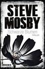 Schwarze Blumen von Steve Mosby (2012, Taschenbuch)