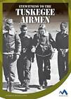 Eyewitness to the Tuskegee Airmen by Marcia Amidon Lusted (Hardback, 2016)