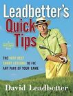 Leadbetter's Quick Tips: The Very Best Short Lessons to Fix Any Part of Your Game by David Leadbetter (Hardback)