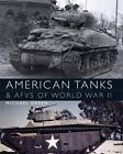 American Tanks and AFVs of World War II by Michael Green (2014, Hardcover)