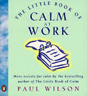 Little Book of Calm at Work by Paul Wilson (Paperback, 1998)