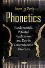Phonetics: Fundamentals, Potential Applications & Role in Communicative Disorders by Nova Science Publishers Inc (Hardback, 2015)