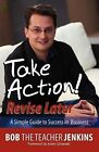 Take Action! Revise Later: A Simple Guide to Success in Business by Bob Jenkins (Paperback / softback, 2010)