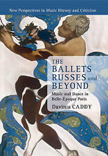 The Ballets Russes and Beyond: Music and Dance in Belle-Epoque Paris by...