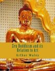 Zen Buddhism and Its Relation to Art by Arthur Waley (Paperback / softback, 2013)
