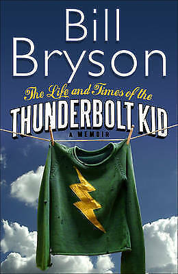 """AS NEW"" Bryson, Bill, The Life And Times Of The Thunderbolt Kid, Hardcover Book"