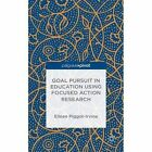 Goal Pursuit in Education Using Focused Action Research by Eileen Piggot-Irvine (Hardback, 2015)