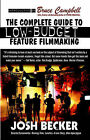 The Complete Guide to Low-Budget Feature Filmmaking by Josh Becker (Paperback / softback, 2006)