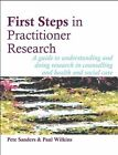 First Steps in Practitioner Research: A Guide to Understanding and Doing Research in Counselling and Health and Social Care by Pete Sanders, Paul Wilkins (Paperback, 2010)