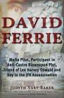 David Ferrie: Mafia Pilot, Participant in Anti-Castro Bioweapon Plot, Friend of Lee Harvey Oswald and Key to the JFK Assassination by Judyth Vary Baker (Paperback, 2014)