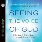 Seeing the Voice of God: What God Is Telling You Through Dreams and Visions by Laura Harris Smith (CD-Audio, 2014)