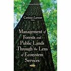 Management of Forests and Public Lands Through the Lens of Ecosystem Services by Carissa Larson (Hardback, 2015)