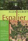 Espalier: Beautiful, Productive Garden Walls & Fences by Allen Gilbert (Paperback, 2009)