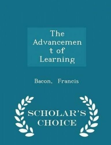 The Advancement of Learning - Scholar's Choice Edition by Francis, Bacon