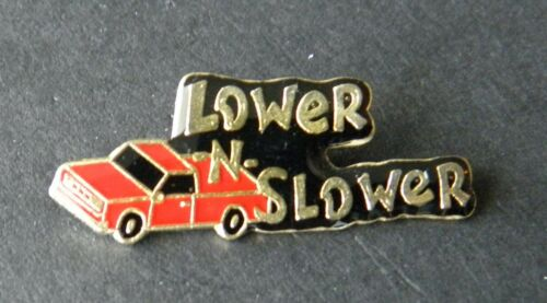 Lower n Slower Pickup Truck Rider Gangsta homie Auto Lapel Pin 7//8 inch