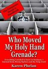 Who Moved My Holy Hand Grenade?: Everything I Needed to Know in Business, I Learned from Monty Python and the Holy Grail by Karen Phelan (Paperback / softback, 2014)