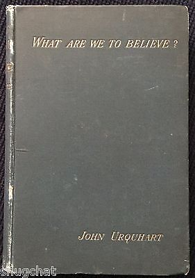 What are We to Believe? John Urquhart © 1887 W. Mack in London 230 pp Hardcover