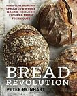 Bread Revolution: World-Class Baking With Sprouted and Whole Grains, Heirloom Flours, and Fresh Techniques by Peter Reinhart (Hardback, 2014)