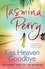 Kiss Heaven Goodbye by Tasmina Perry (Paperback, 2011)