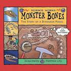 Monster Bones: The Story of a Dinosaur Fossil by Jacqui Bailey (Hardback, 2004)