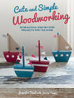 Cute and Simple Woodworking: 35 Beautiful Step-by-Step Projects for the Home by Jennifer Burt, Joanna Teague (Paperback, 2013)